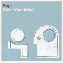 Bop - Clear Your Mind ����, ����������, �����������, �������, �������